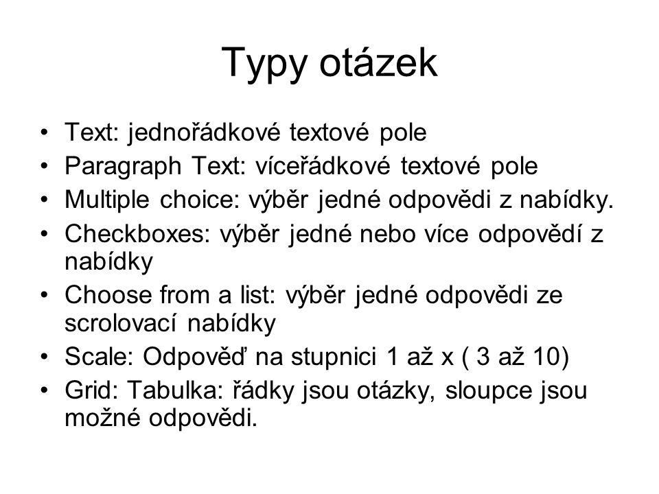 Typy otázek Text: jednořádkové textové pole Paragraph Text: víceřádkové textové pole Multiple choice: výběr jedné odpovědi z nabídky.
