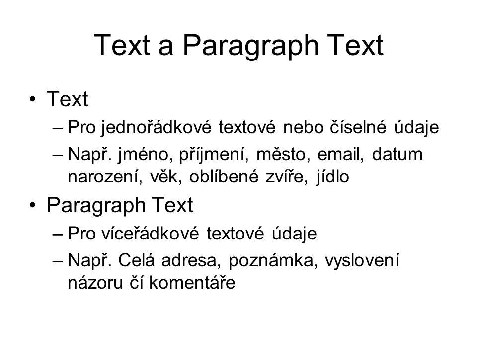 Text a Paragraph Text Text –Pro jednořádkové textové nebo číselné údaje –Např.