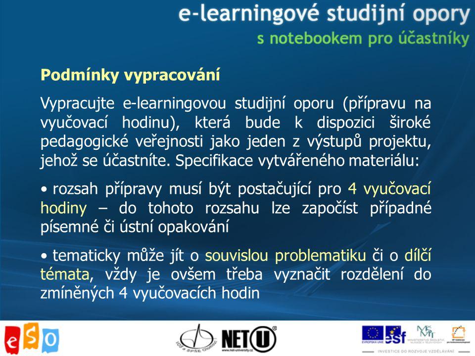 Podmínky vypracování Vypracujte e-learningovou studijní oporu (přípravu na vyučovací hodinu), která bude k dispozici široké pedagogické veřejnosti jako jeden z výstupů projektu, jehož se účastníte.