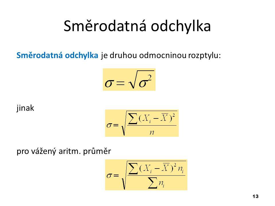 13 Směrodatná odchylka Směrodatná odchylka je druhou odmocninou rozptylu: jinak pro vážený aritm.
