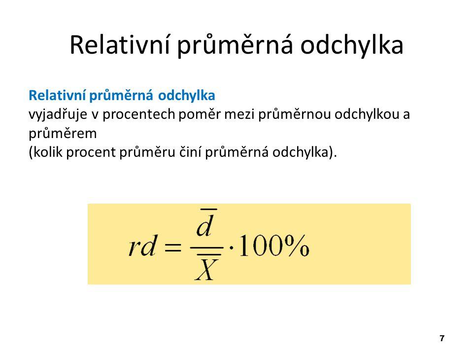 7 Relativní průměrná odchylka Relativní průměrná odchylka vyjadřuje v procentech poměr mezi průměrnou odchylkou a průměrem (kolik procent průměru činí průměrná odchylka).