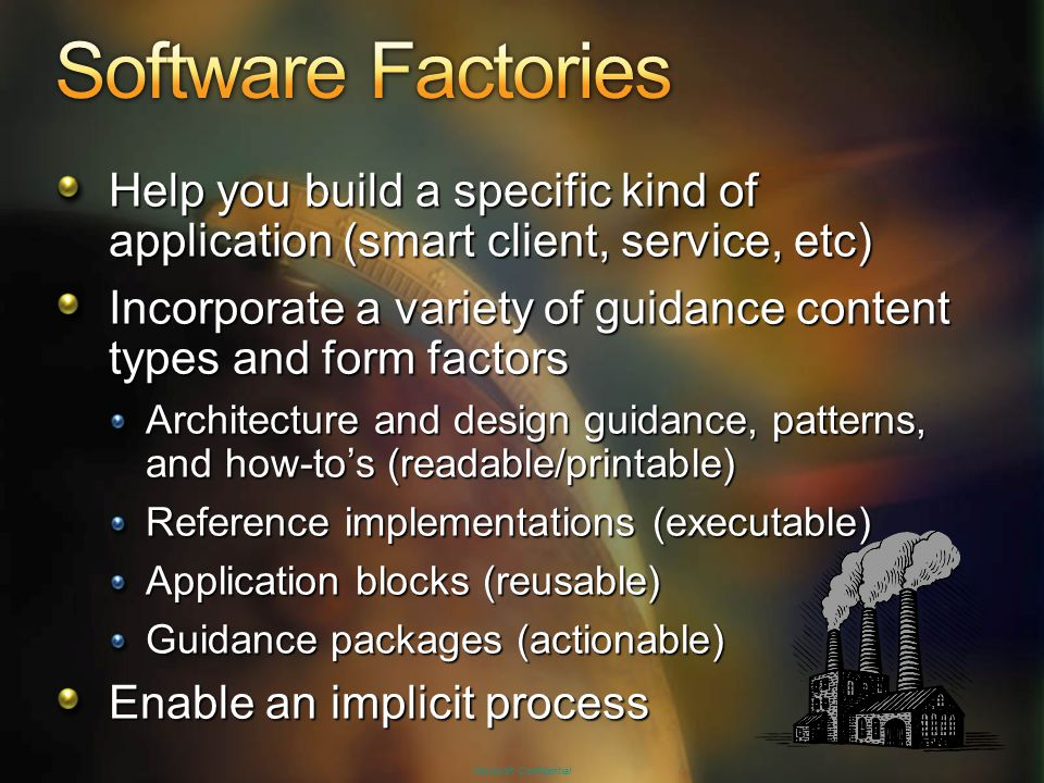 Help you build a specific kind of application (smart client, service, etc) Incorporate a variety of guidance content types and form factors Architectu