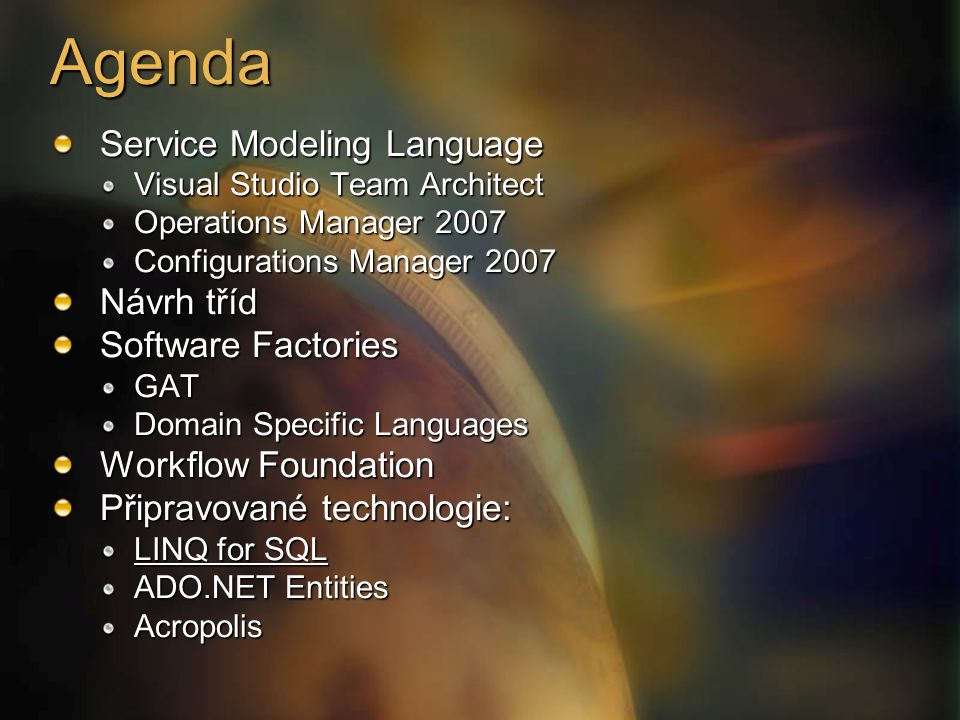 Agenda Service Modeling Language Visual Studio Team Architect Operations Manager 2007 Configurations Manager 2007 Návrh tříd Software Factories GAT Do