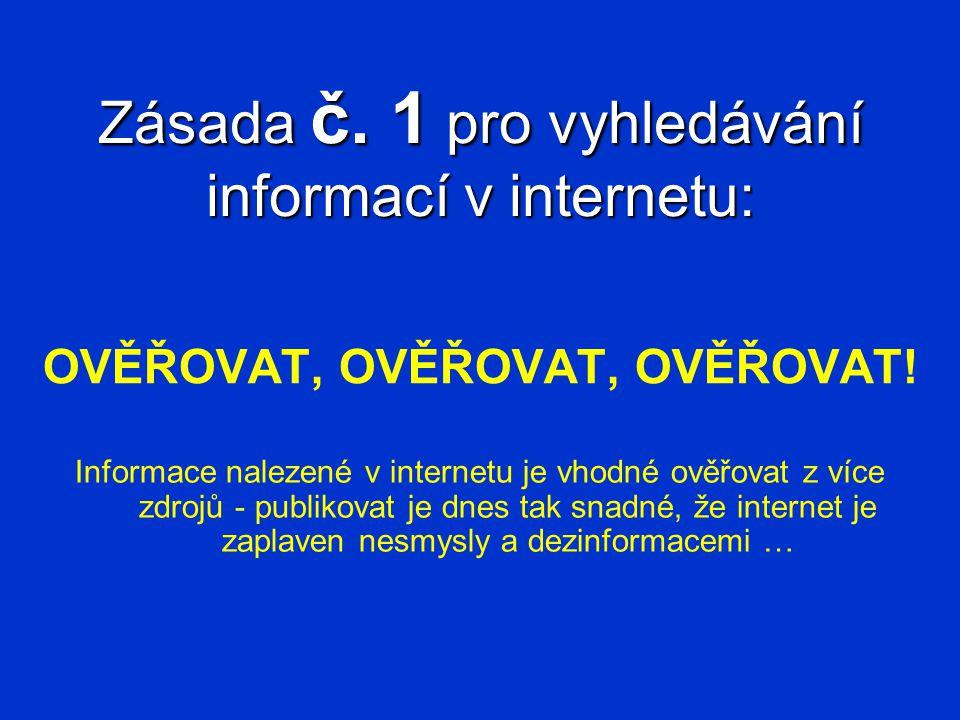 Zásada č. 1 pro vyhledávání informací v internetu: OVĚŘOVAT, OVĚŘOVAT, OVĚŘOVAT! Informace nalezené v internetu je vhodné ověřovat z více zdrojů - pub