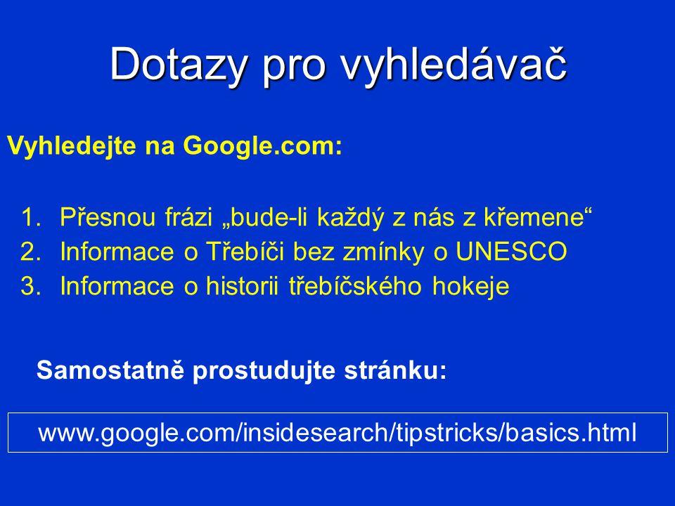 """Dotazy pro vyhledávač 1.Přesnou frázi """"bude-li každý z nás z křemene"""" 2.Informace o Třebíči bez zmínky o UNESCO 3.Informace o historii třebíčského hok"""