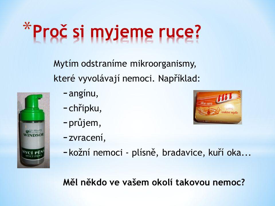 Mytím odstraníme mikroorganismy, které vyvolávají nemoci.