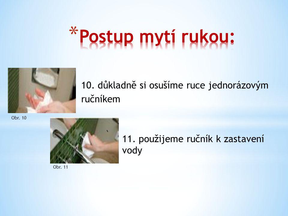 10. důkladně si osušíme ruce jednorázovým ručníkem 11.