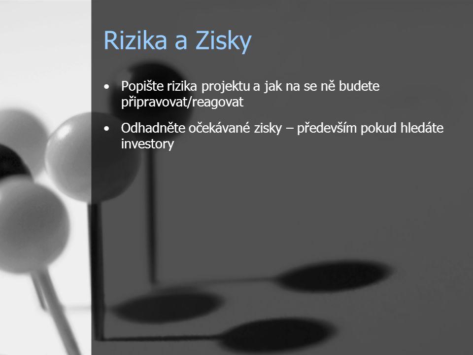 Rizika a Zisky Popište rizika projektu a jak na se ně budete připravovat/reagovat Odhadněte očekávané zisky – především pokud hledáte investory