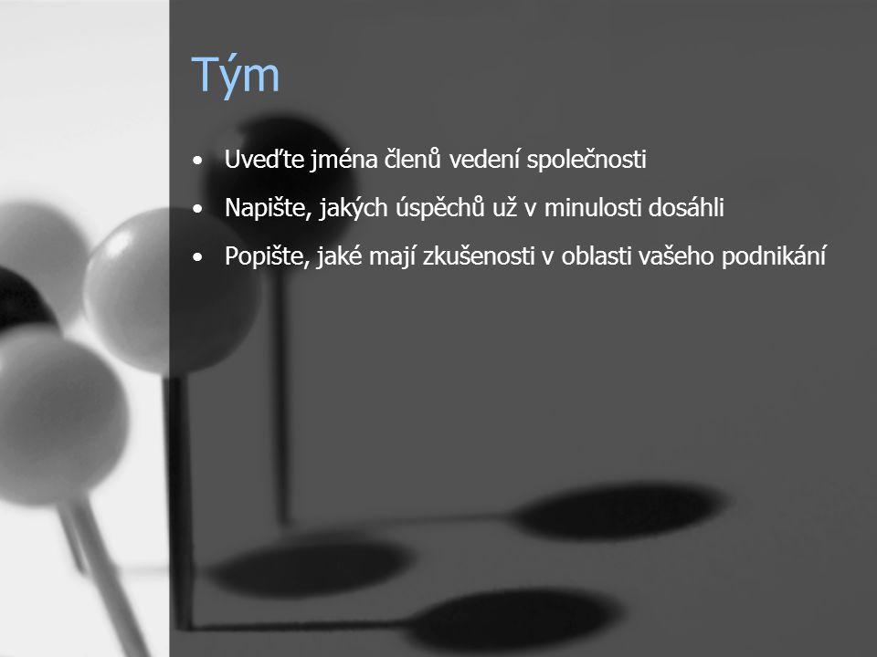 Tým Uveďte jména členů vedení společnosti Napište, jakých úspěchů už v minulosti dosáhli Popište, jaké mají zkušenosti v oblasti vašeho podnikání