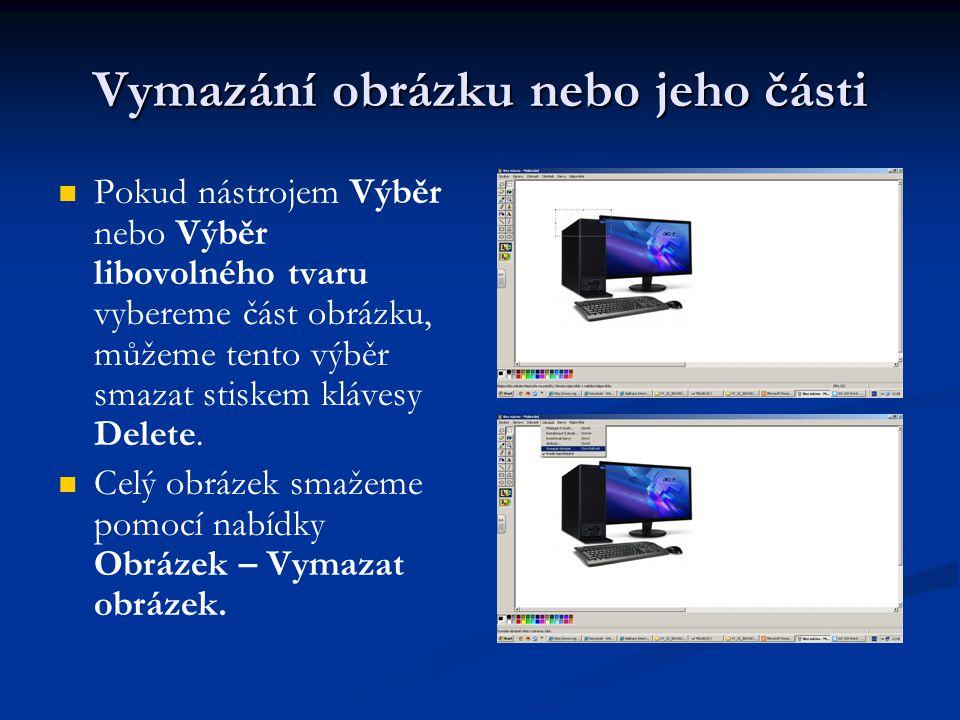 Vymazání obrázku nebo jeho části Pokud nástrojem Výběr nebo Výběr libovolného tvaru vybereme část obrázku, můžeme tento výběr smazat stiskem klávesy D