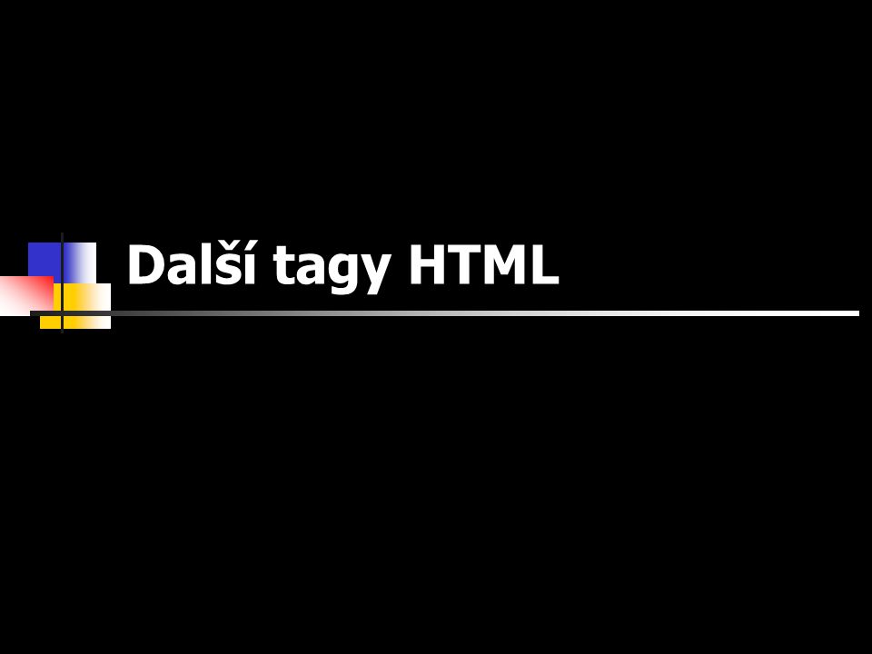 Kapitola 0: Základní tagy Základy HTML © Jan Felger 2005 Tlačítko pro výmaz <input type= reset value= Vymaž formulář > Vymaže všechna textová pole ve formuláři Navrátí se k původním hodnotám, které určuje atribut value Rozsah formuláře určují tagy a Odkaz na webovku s ukázkouwebovku