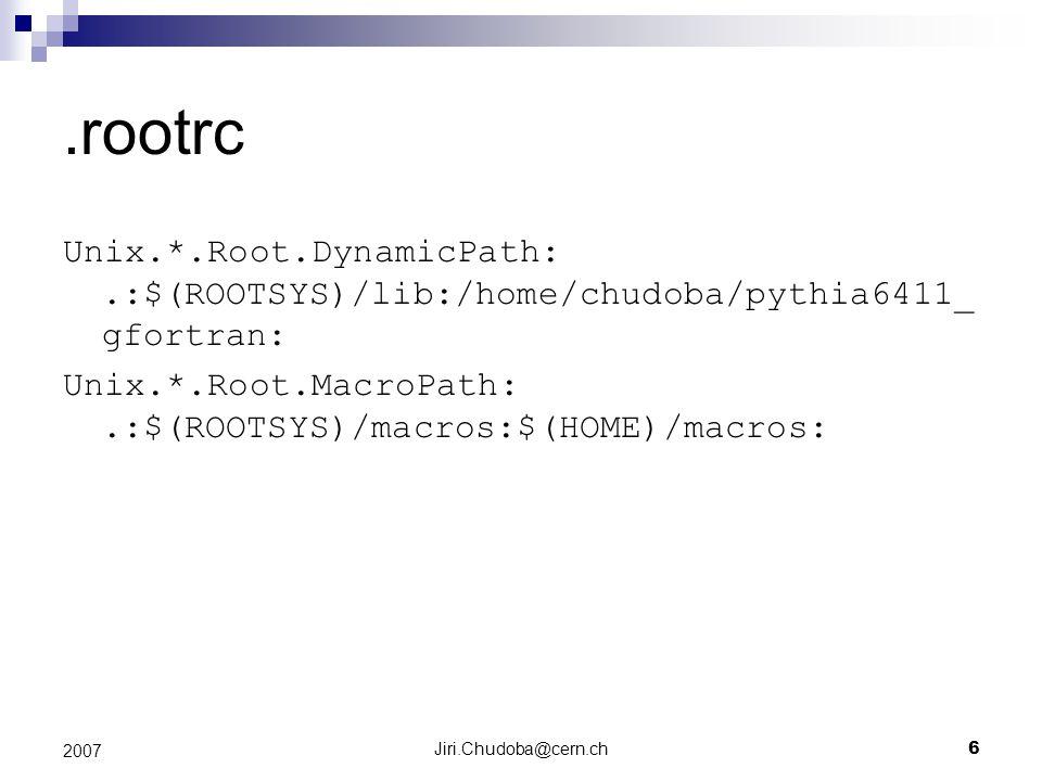 Jiri.Chudoba@cern.ch6 2007.rootrc Unix.*.Root.DynamicPath:.:$(ROOTSYS)/lib:/home/chudoba/pythia6411_ gfortran: Unix.*.Root.MacroPath:.:$(ROOTSYS)/macros:$(HOME)/macros: