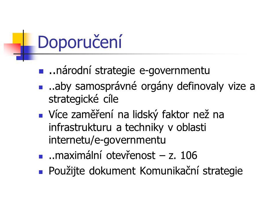 Doporučení.. národní strategie e-governmentu..aby samosprávné orgány definovaly vize a strategické cíle Více zaměření na lidský faktor než na infrastr