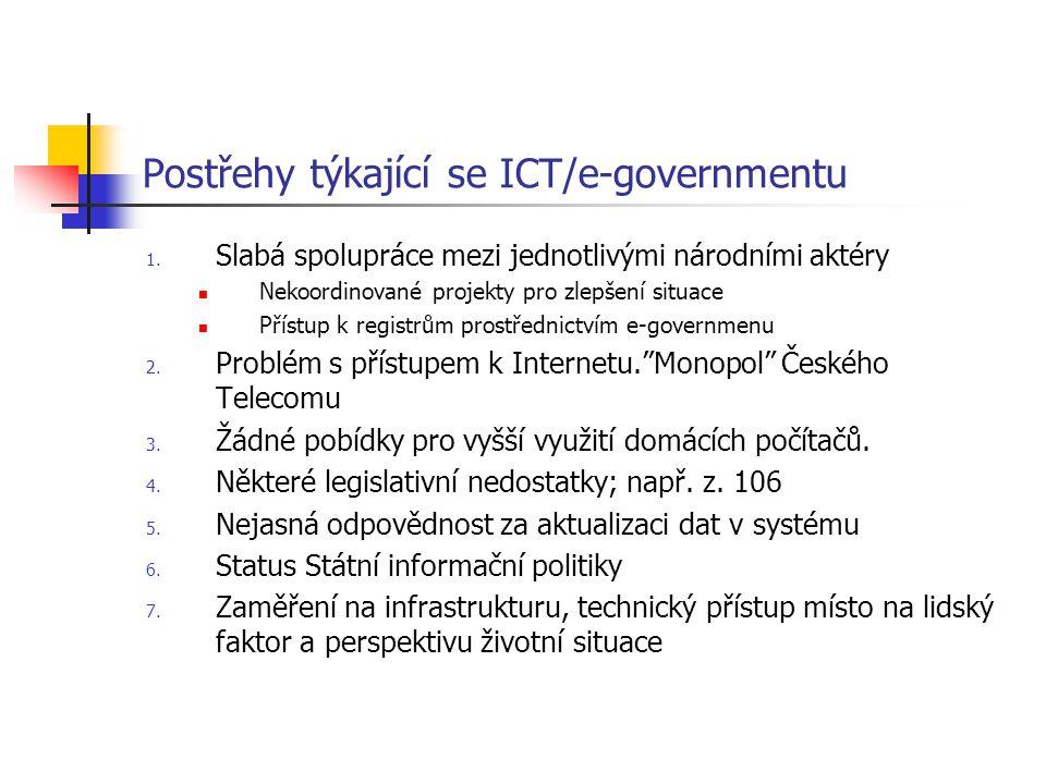 Postřehy týkající se ICT/e-governmentu 1. Slabá spolupráce mezi jednotlivými národními aktéry Nekoordinované projekty pro zlepšení situace Přístup k r