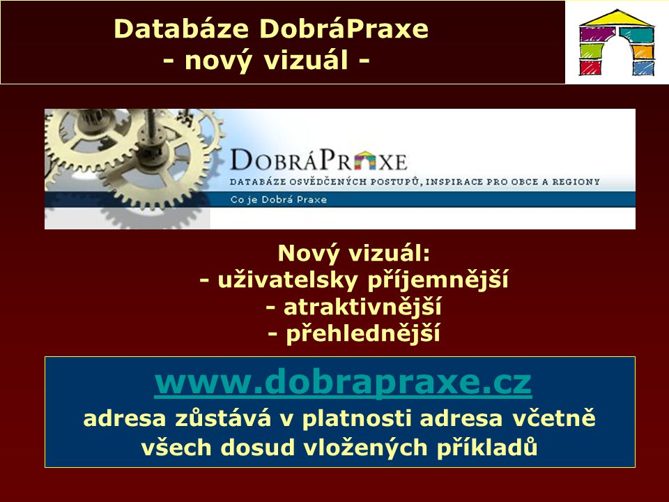 Databáze DobráPraxe - nový vizuál - www.dobrapraxe.cz adresa zůstává v platnosti adresa včetně všech dosud vložených příkladů Nový vizuál: - uživatelsky příjemnější - atraktivnější - přehlednější