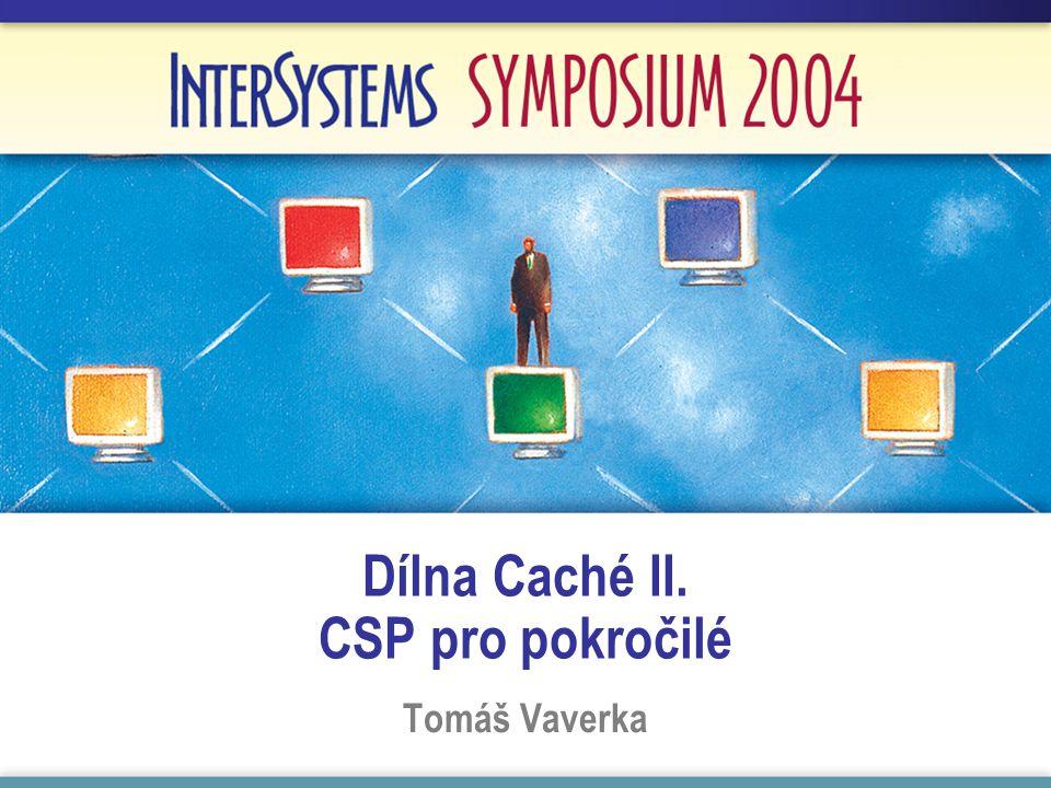 Dílna Caché II. CSP pro pokročilé Tomáš Vaverka