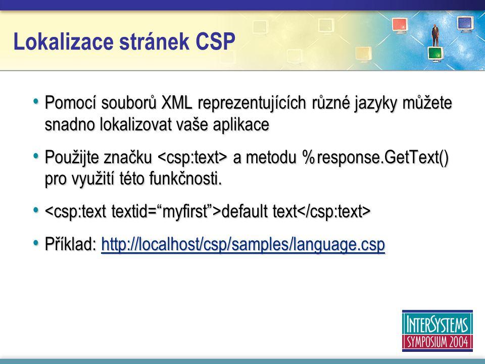 Lokalizace stránek CSP Pomocí souborů XML reprezentujících různé jazyky můžete snadno lokalizovat vaše aplikace Pomocí souborů XML reprezentujících různé jazyky můžete snadno lokalizovat vaše aplikace Použijte značku a metodu %response.GetText() pro využití této funkčnosti.