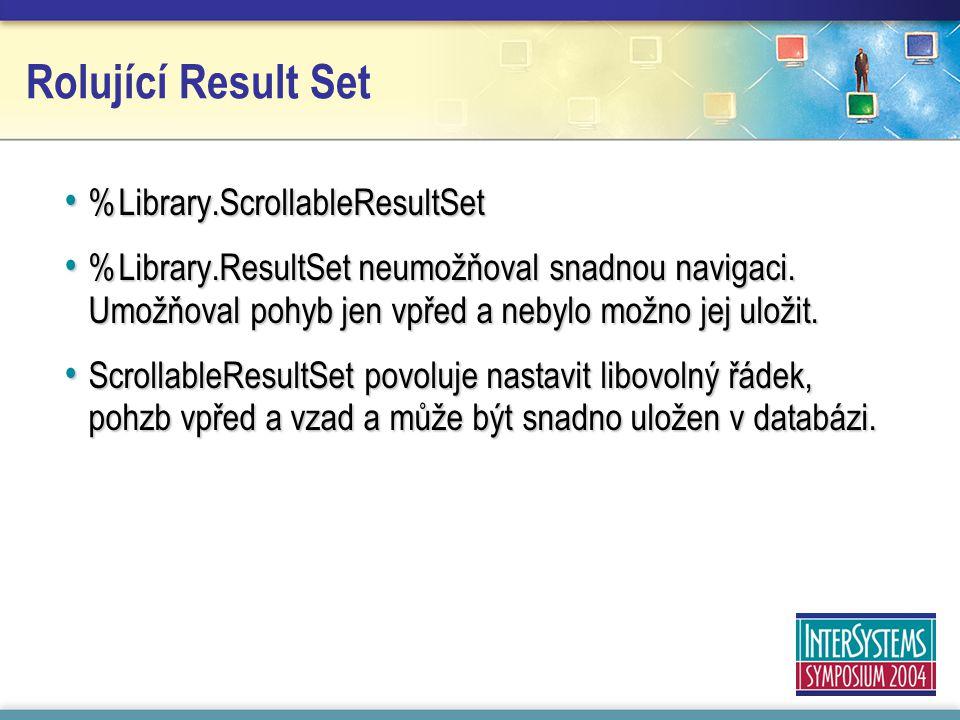Rolující Result Set %Library.ScrollableResultSet %Library.ScrollableResultSet %Library.ResultSet neumožňoval snadnou navigaci.