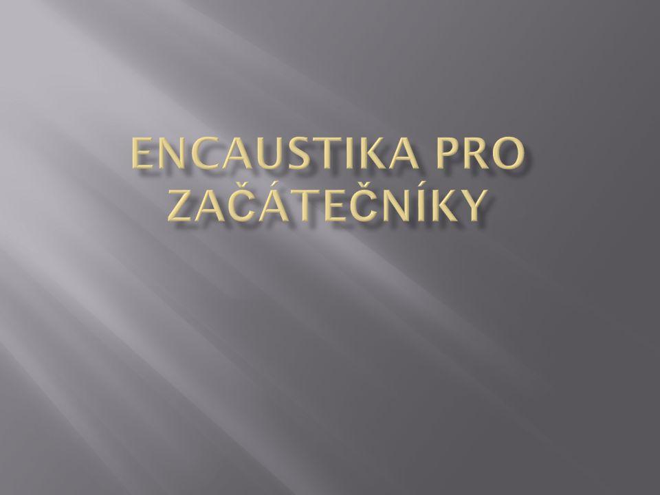  V poslední době začíná být populární tzv.enkaustika.