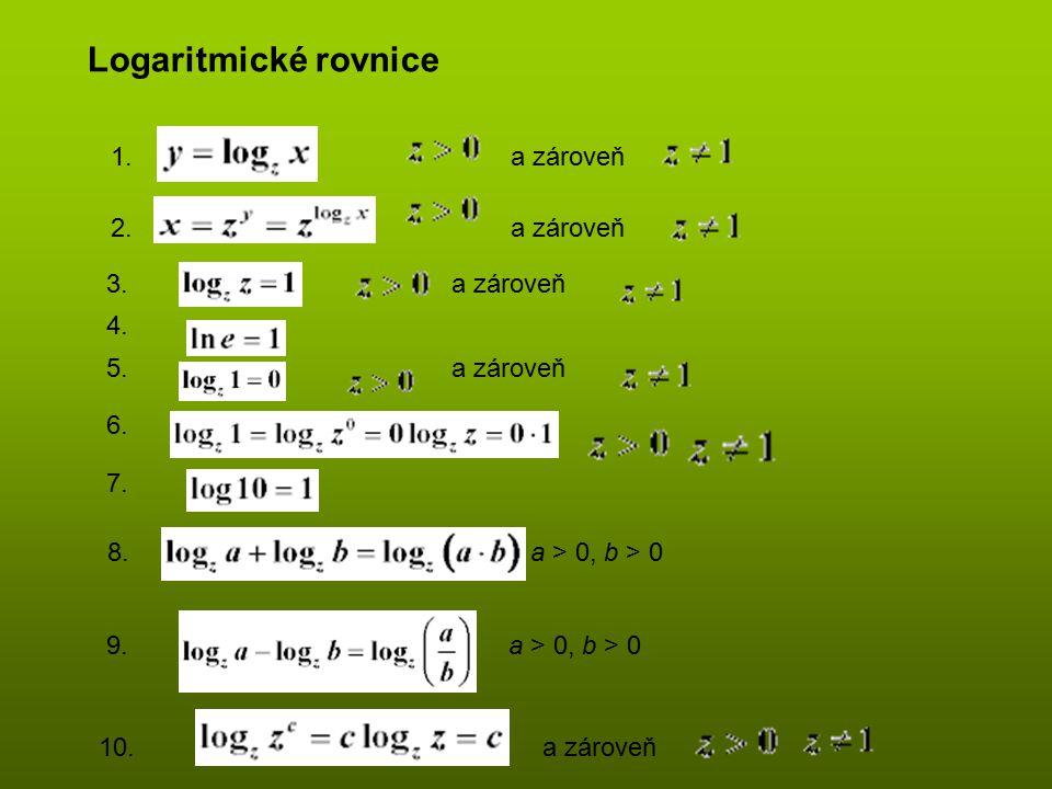 Logaritmické rovnice 1. a zároveň 2. a zároveň 3. a zároveň 4. 5. a zároveň 6. 7. 8. a > 0, b > 0 9.9. a > 0, b > 0 10. a zároveň