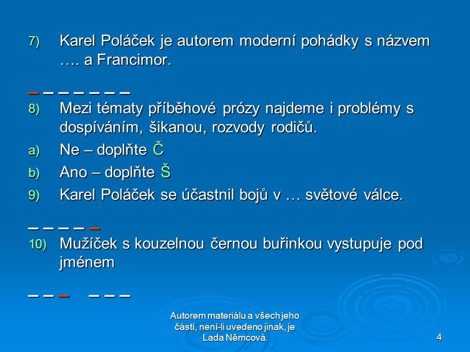 Autorem materiálu a všech jeho částí, není-li uvedeno jinak, je Lada Němcová.4 7) Karel Poláček je autorem moderní pohádky s názvem ….