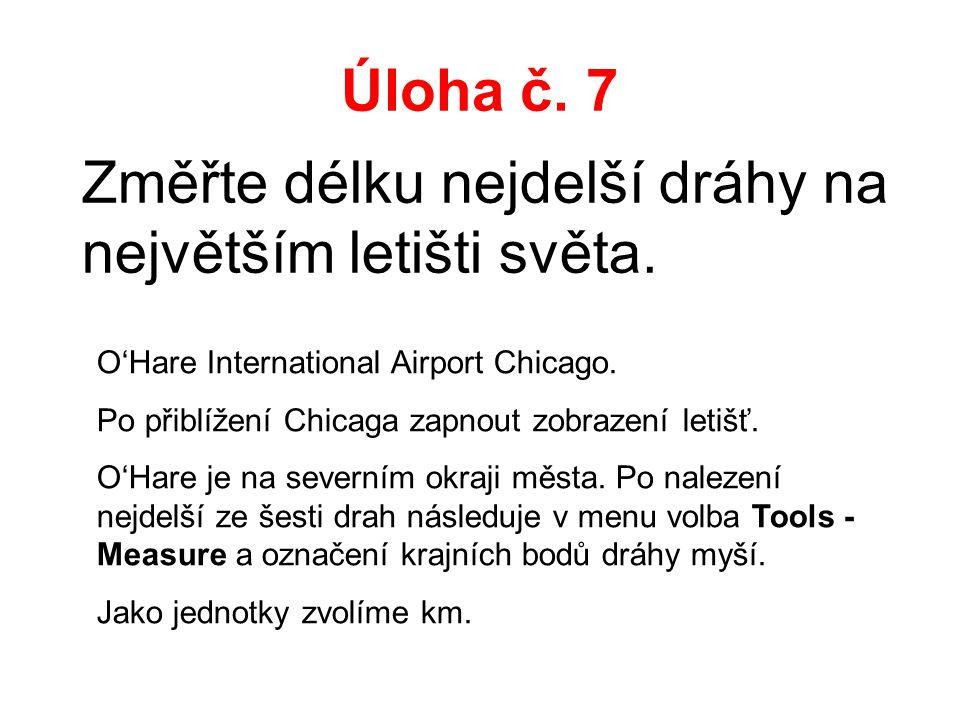 Úloha č. 7 Změřte délku nejdelší dráhy na největším letišti světa. O'Hare International Airport Chicago. Po přiblížení Chicaga zapnout zobrazení letiš