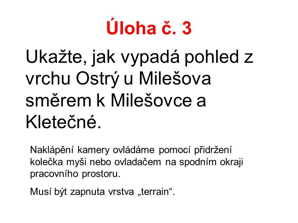 Úloha č. 3 Ukažte, jak vypadá pohled z vrchu Ostrý u Milešova směrem k Milešovce a Kletečné.