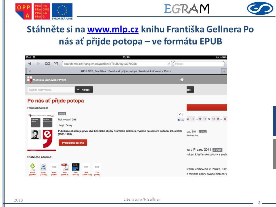 EGRAMEGRAM Stáhněte si na www.mlp.cz knihu Františka Gellnera Po nás ať přijde potopa – ve formátu EPUBwww.mlp.cz Literatura/F.Gellner 2 2013
