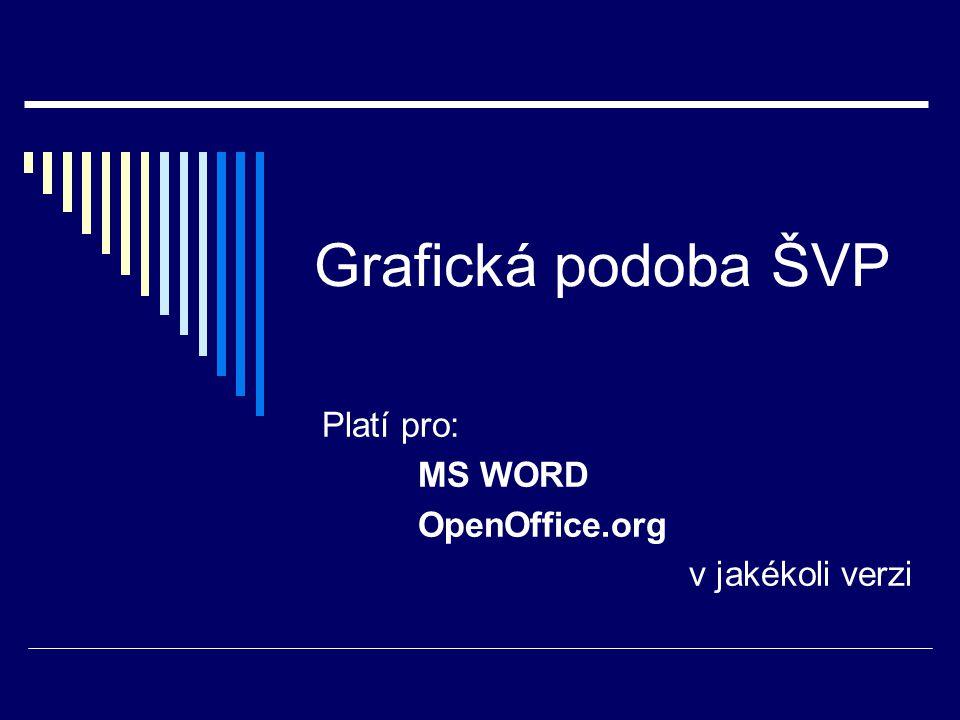 Grafická podoba ŠVP Platí pro: MS WORD OpenOffice.org v jakékoli verzi