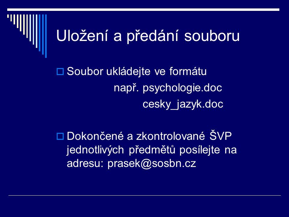 Uložení a předání souboru  Soubor ukládejte ve formátu např. psychologie.doc cesky_jazyk.doc  Dokončené a zkontrolované ŠVP jednotlivých předmětů po