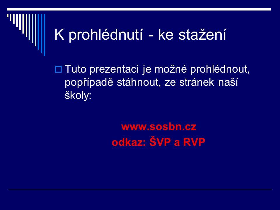 K prohlédnutí - ke stažení  Tuto prezentaci je možné prohlédnout, popřípadě stáhnout, ze stránek naší školy: www.sosbn.cz odkaz: ŠVP a RVP