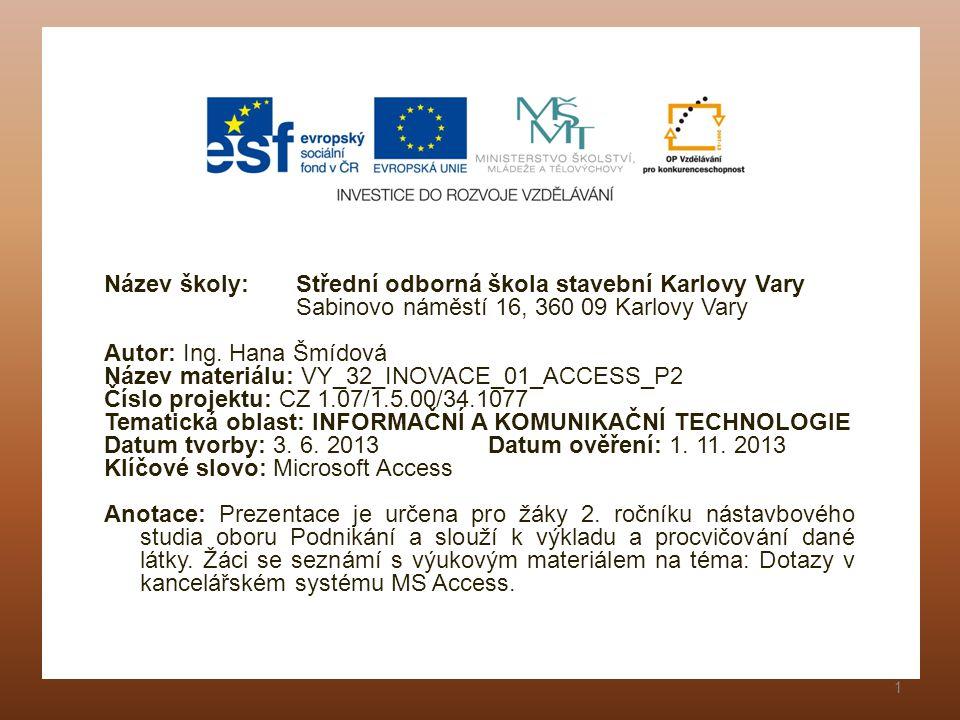 Název školy: Střední odborná škola stavební Karlovy Vary Sabinovo náměstí 16, 360 09 Karlovy Vary Autor: Ing. Hana Šmídová Název materiálu: VY_32_INOV