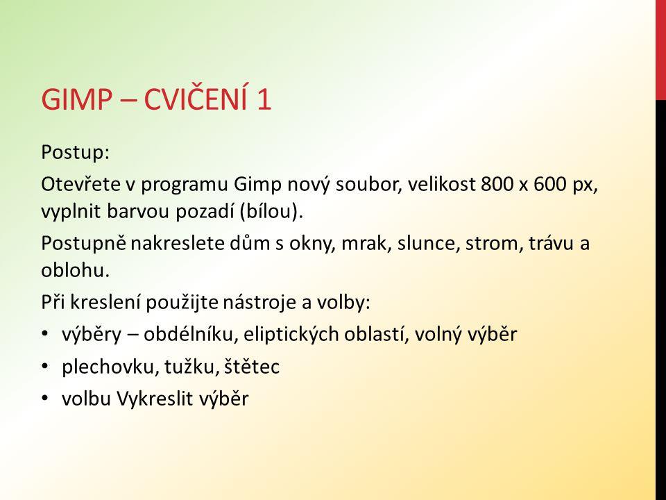 GIMP – CVIČENÍ 1 Uložení souboru: Po dokončení uložte obrázek pod názvem Dům – příjmení ve formátu xcf do vaší složky.
