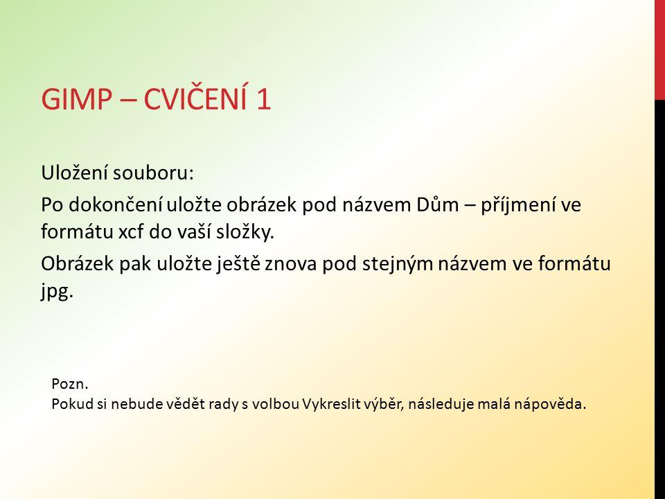 GIMP – CVIČENÍ 1( MALÁ NÁPOVĚDA) Volba Vykreslit výběr: Upravit – Vykreslit výběr Výběr