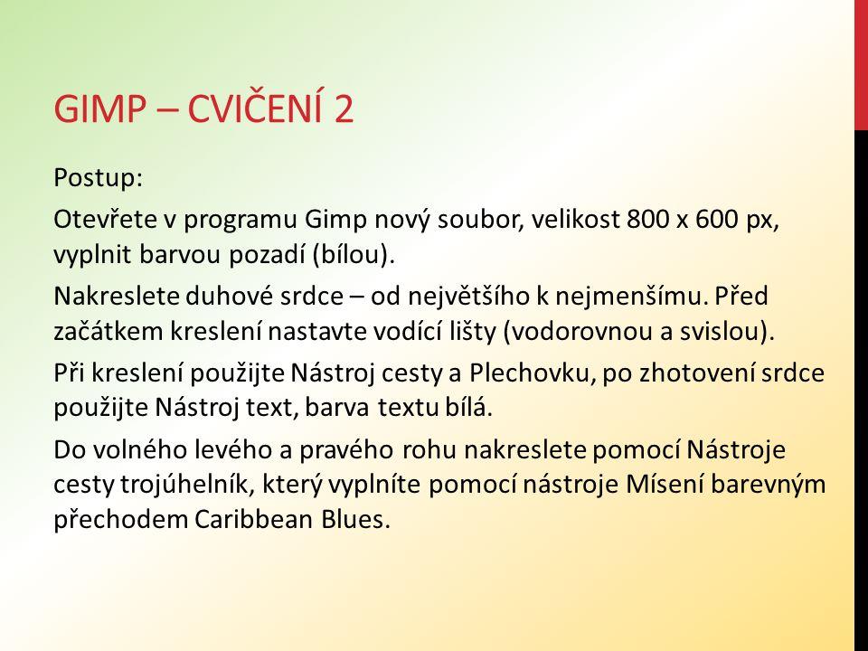 GIMP – CVIČENÍ 2 Uložení souboru: Po dokončení uložte obrázek pod názvem Srdce – příjmení ve formátu xcf do vaší složky.