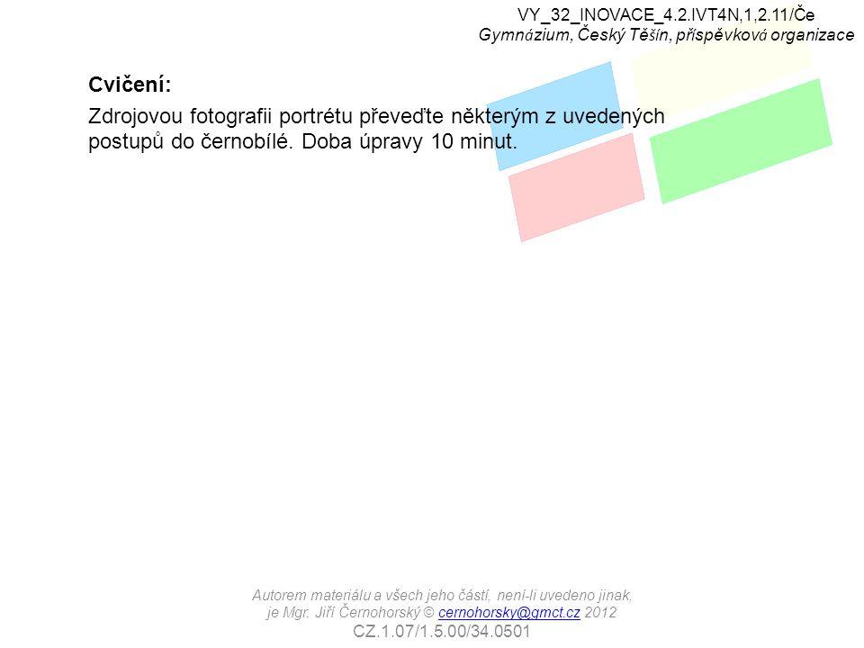 Cvičení: Zdrojovou fotografii portrétu převeďte některým z uvedených postupů do černobílé. Doba úpravy 10 minut. VY_32_INOVACE_4.2.IVT4N,1,2.11/Če Gym