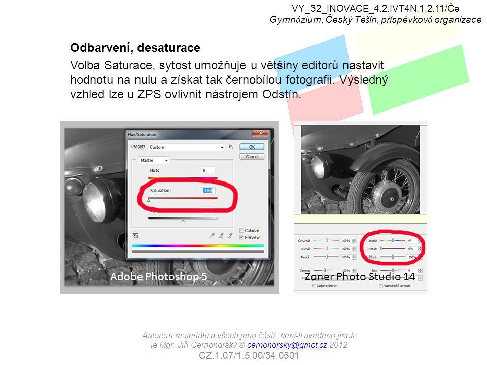 Odbarvení, desaturace Volba Saturace, sytost umožňuje u většiny editorů nastavit hodnotu na nulu a získat tak černobílou fotografii. Výsledný vzhled l