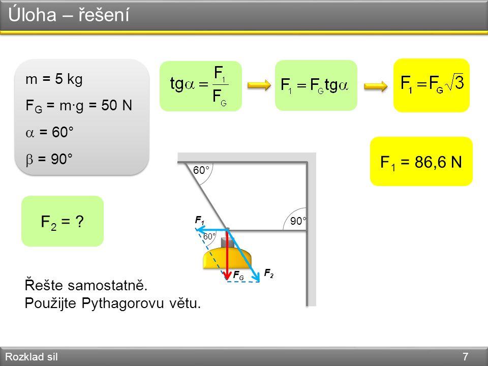 Úloha – řešení Rozklad sil 7 60° 90° 60° F1F1 F2F2 FGFG F 1 = 86,6 N F 2 = ? Řešte samostatně. Použijte Pythagorovu větu. m = 5 kg F G = m·g = 50 N 
