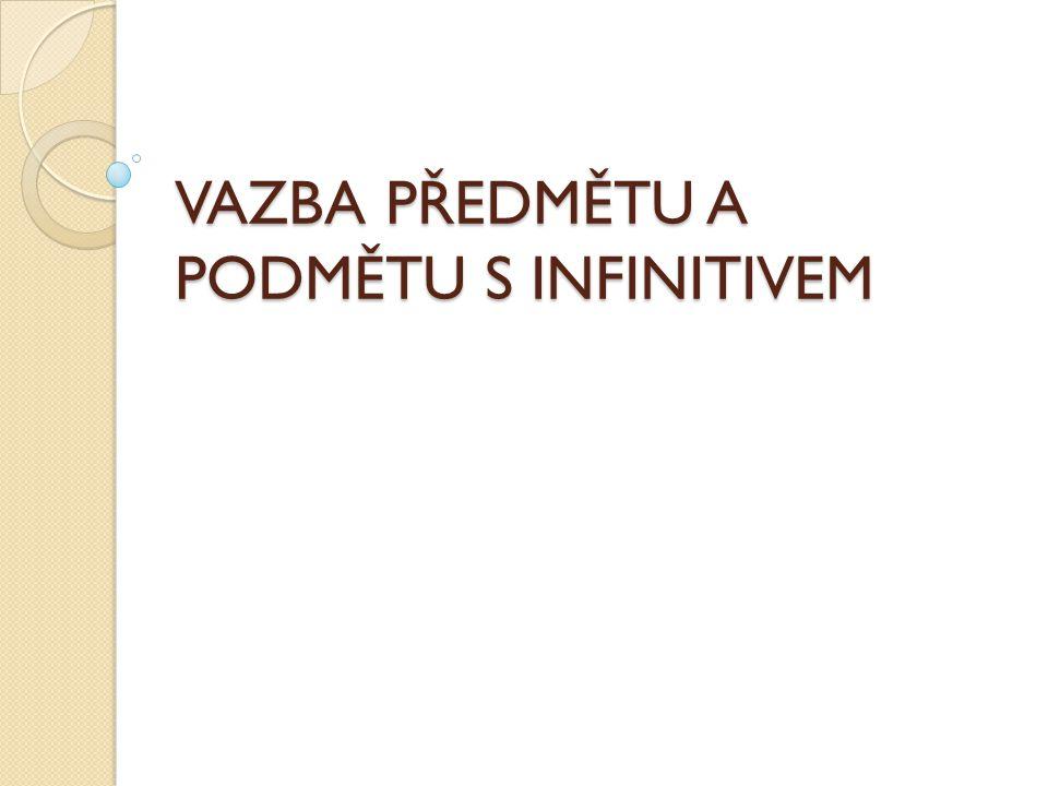 VAZBA PŘEDMĚTU A PODMĚTU S INFINITIVEM