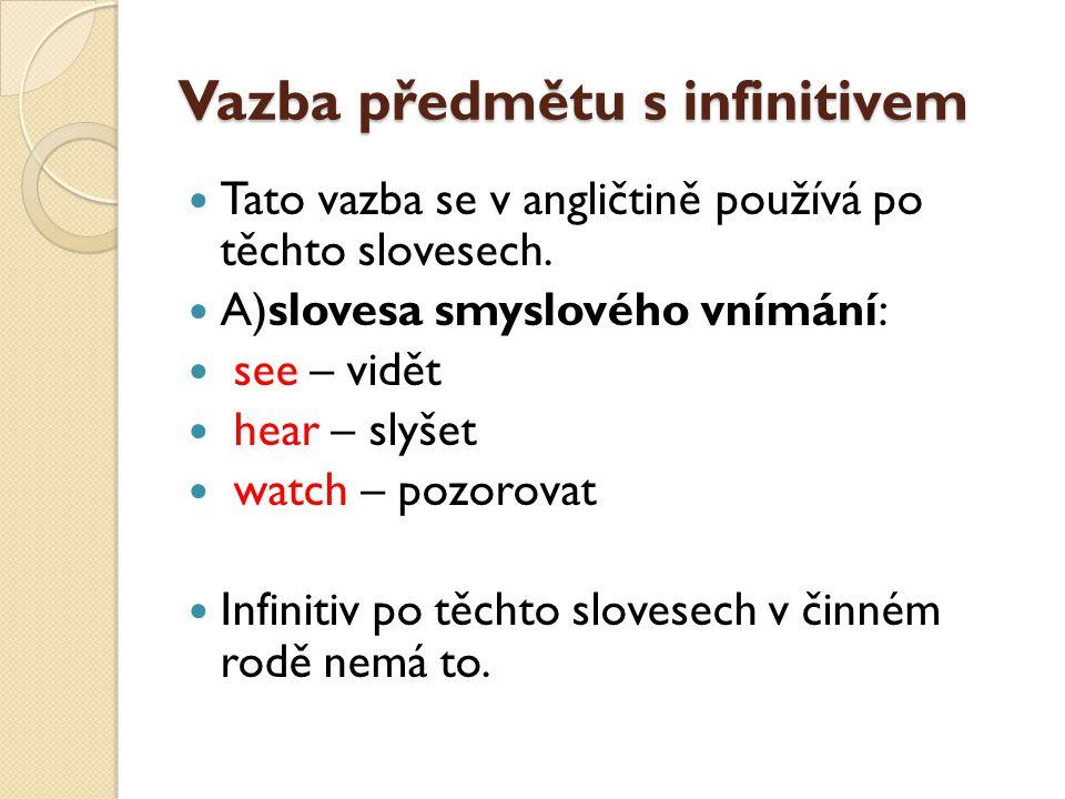 Vazba předmětu s infinitivem Tato vazba se v angličtině používá po těchto slovesech.