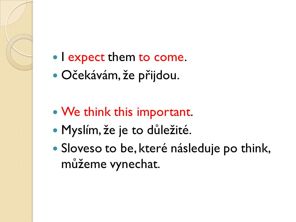 I expect them to come. Očekávám, že přijdou. We think this important.
