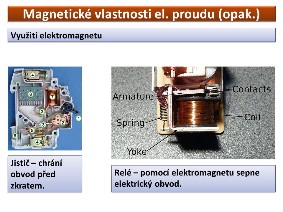 Magnetické vlastnosti el. proudu (opak.) Využití elektromagnetu Jistič – chrání obvod před zkratem.