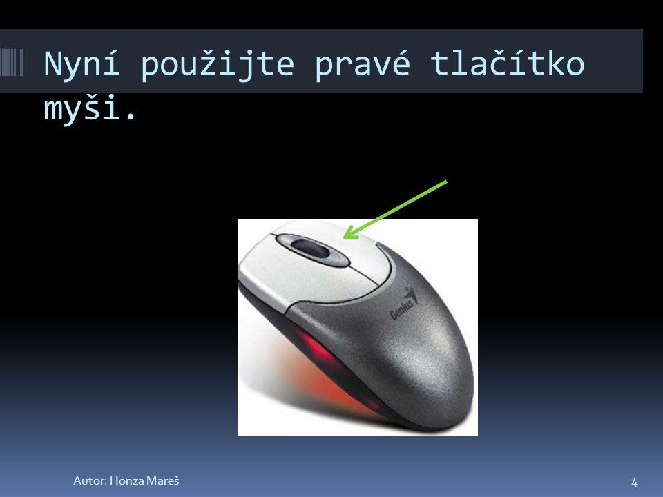Nyní použijte pravé tlačítko myši. 4Autor: Honza Mareš