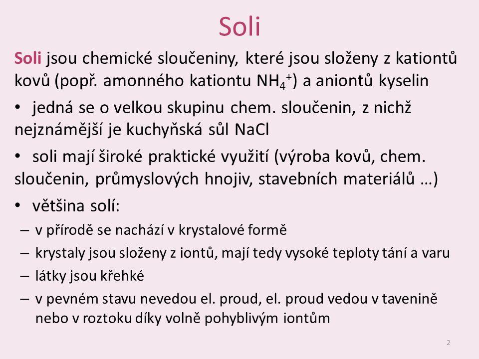 Názvosloví solí vzorec soli: A + B - název soli: 3 podstatné jménopřídavné jméno odvozeno od aniontu kyselinyodvozeno od kationtu a) od bezkyslíkatých kyselin, koncovka –id Cl - chlorid, S 2- sulfid př.