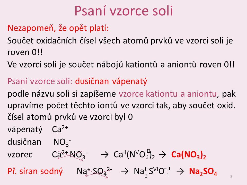 Psaní vzorce soli Nezapomeň, že opět platí: Součet oxidačních čísel všech atomů prvků ve vzorci soli je roven 0!.