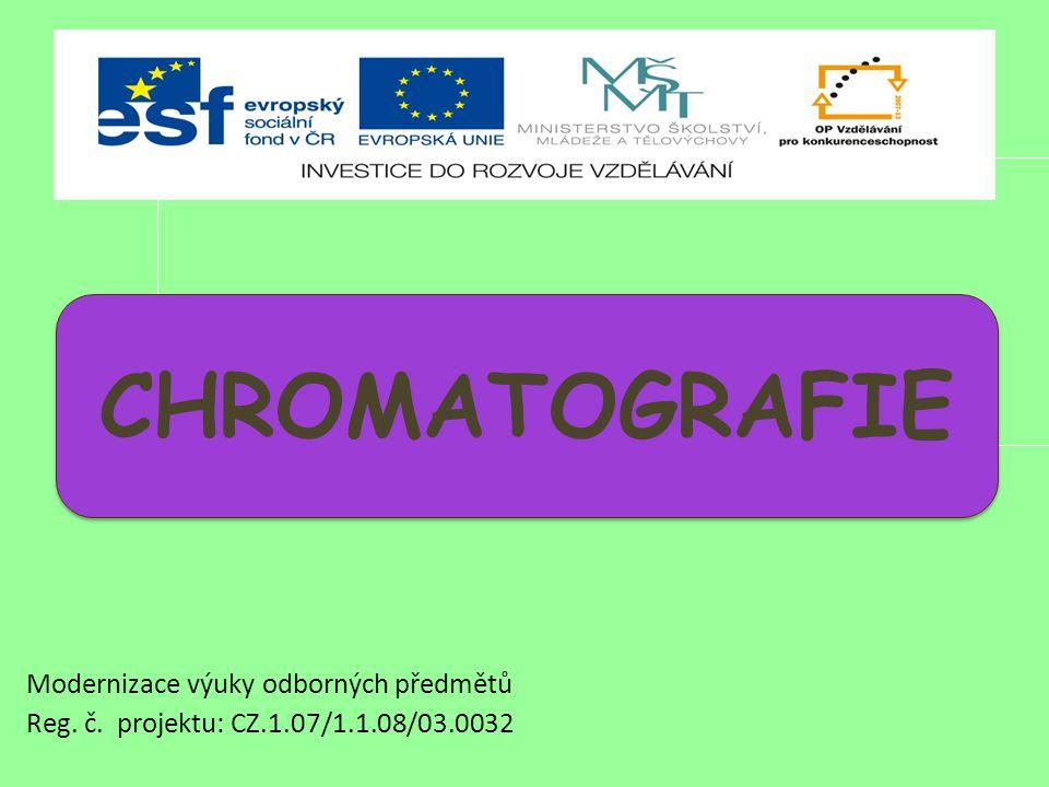 Modernizace výuky odborných předmětů Reg. č. projektu: CZ.1.07/1.1.08/03.0032 ; CHROMATOGRAFIE