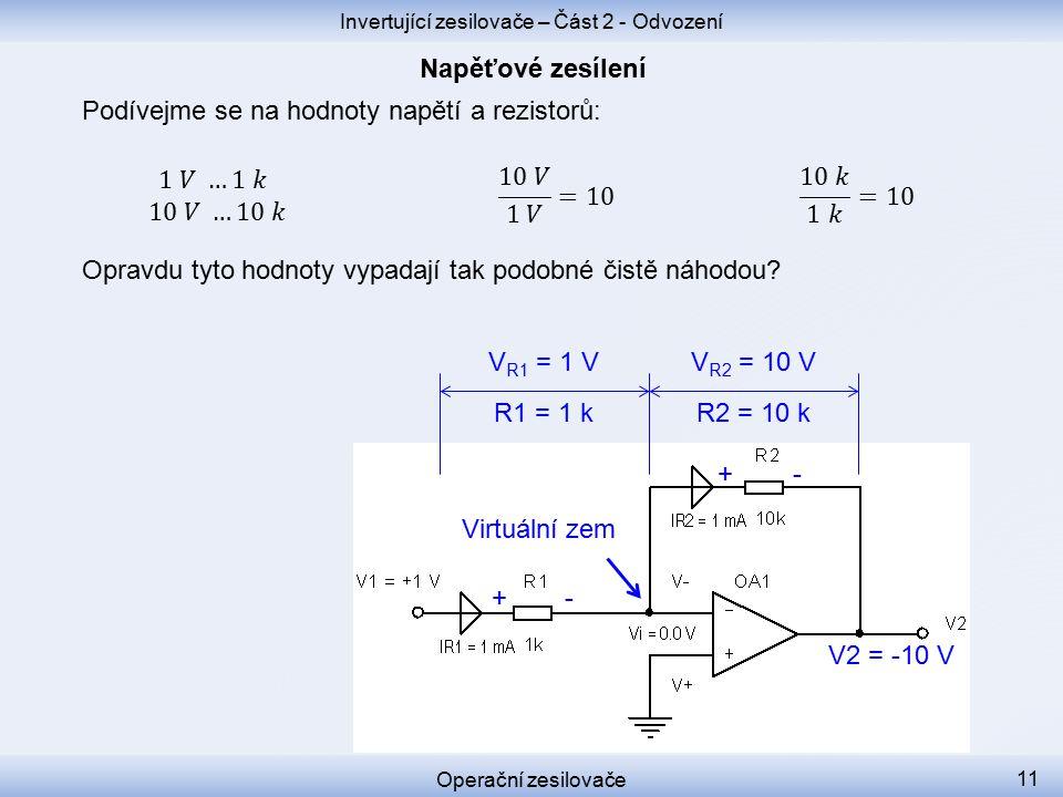 Podívejme se na hodnoty napětí a rezistorů: V R2 = 10 V + +- - V2 = -10 V V R1 = 1 V R1 = 1 k R2 = 10 k Opravdu tyto hodnoty vypadají tak podobné čistě náhodou.