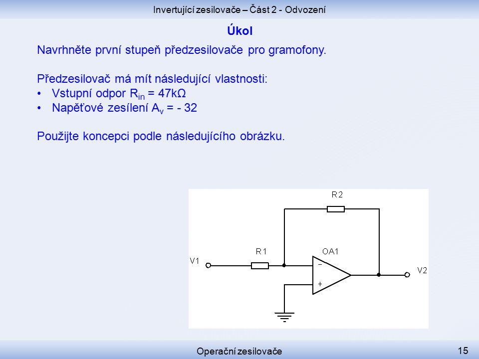 Invertující zesilovače – Část 2 - Odvození Operační zesilovače 15 Navrhněte první stupeň předzesilovače pro gramofony.