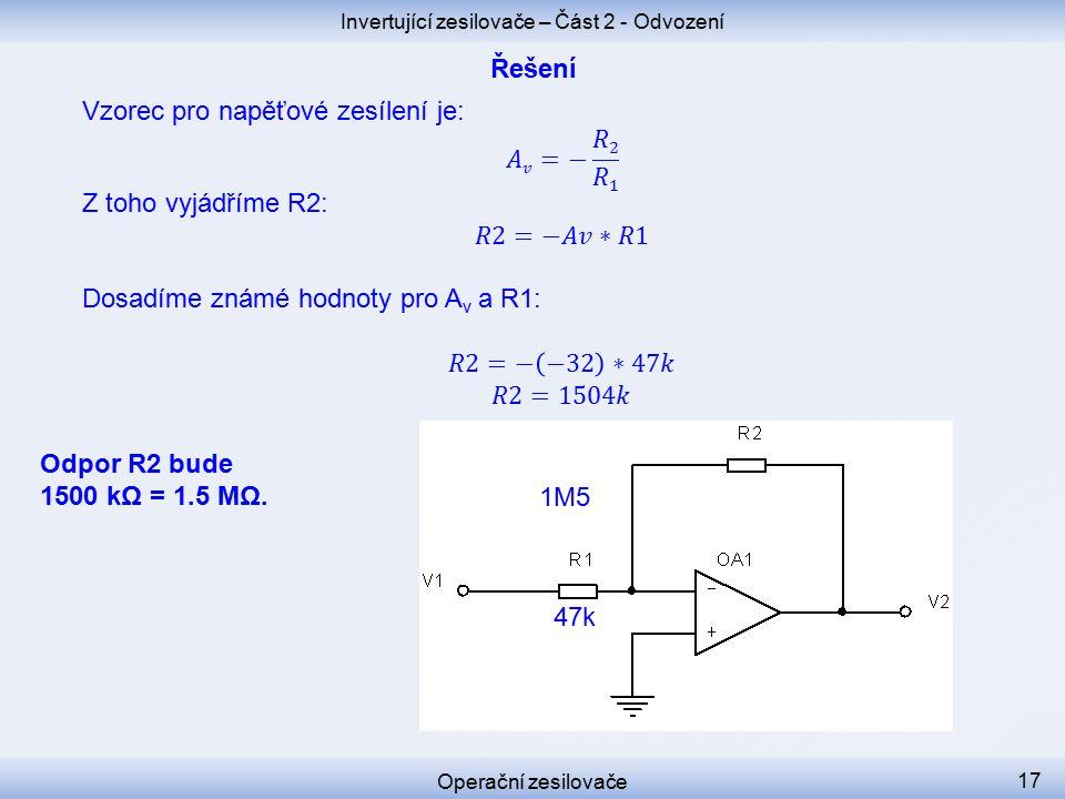 Invertující zesilovače – Část 2 - Odvození Operační zesilovače 17 47k 1M5 Odpor R2 bude 1500 kΩ = 1.5 MΩ.