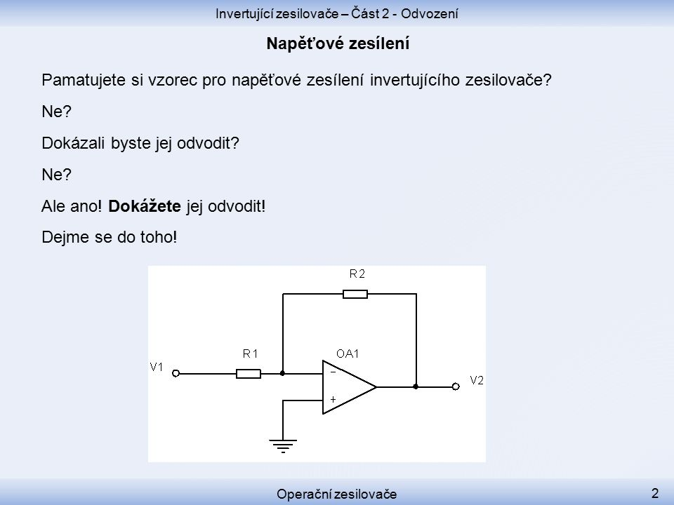 Invertující zesilovače – Část 2 - Odvození Operační zesilovače 2 Pamatujete si vzorec pro napěťové zesílení invertujícího zesilovače.